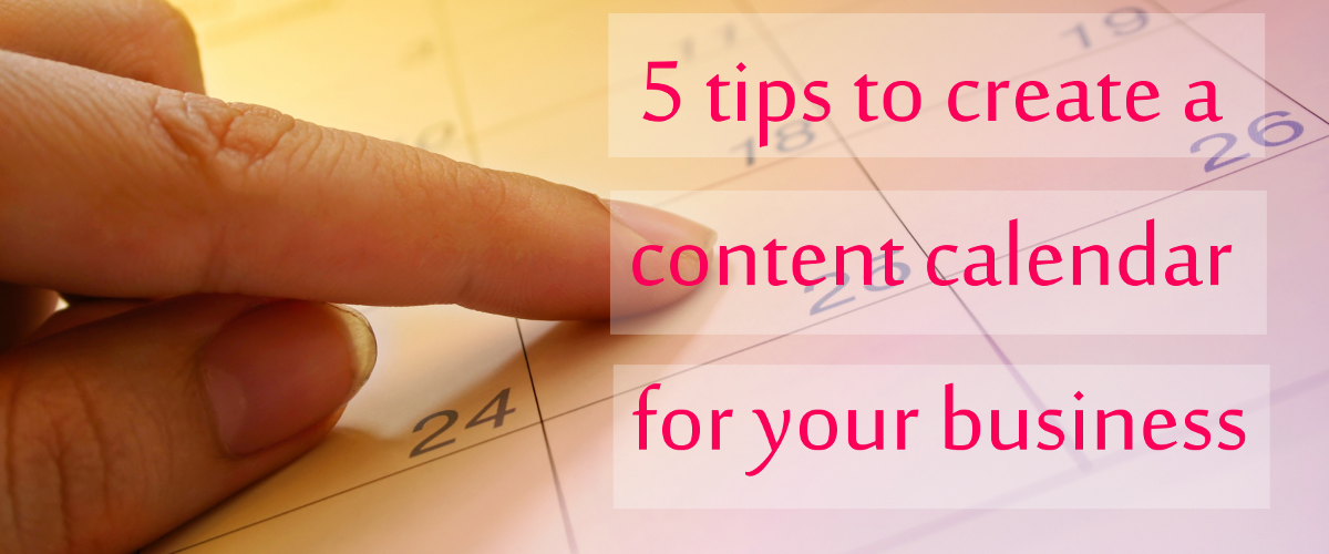 5 Tips to create a content calendar for your business